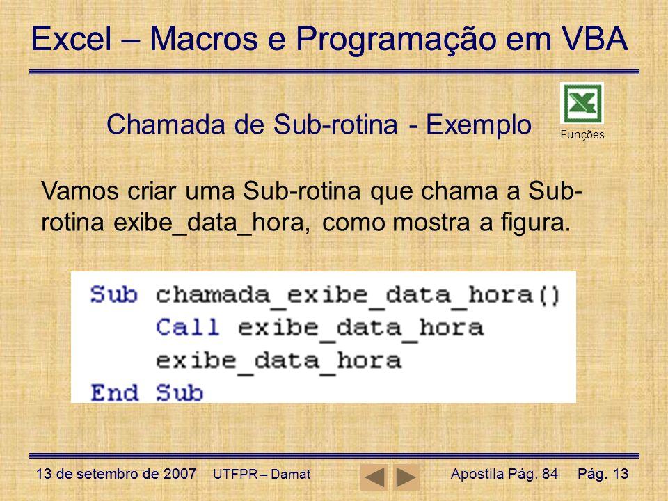 Excel – Macros e Programação em VBA 13 de setembro de 2007Pág. 13 Excel – Macros e Programação em VBA 13 de setembro de 2007Pág. 13 UTFPR – Damat Cham