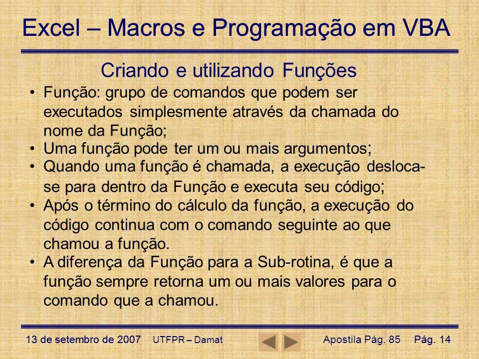Excel – Macros e Programação em VBA 13 de setembro de 2007Pág. 14 Excel – Macros e Programação em VBA 13 de setembro de 2007Pág. 14 UTFPR – Damat Cria