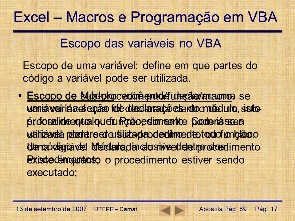 Excel – Macros e Programação em VBA 13 de setembro de 2007Pág. 17 Excel – Macros e Programação em VBA 13 de setembro de 2007Pág. 17 UTFPR – Damat Esco