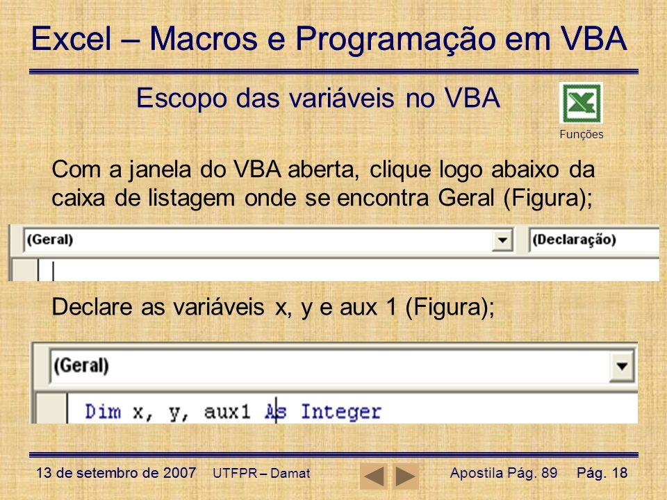 Excel – Macros e Programação em VBA 13 de setembro de 2007Pág. 18 Excel – Macros e Programação em VBA 13 de setembro de 2007Pág. 18 UTFPR – Damat Esco
