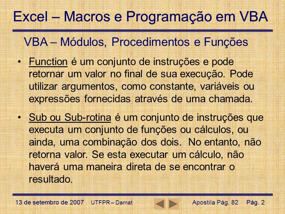 Excel – Macros e Programação em VBA 13 de setembro de 2007Pág. 2 Excel – Macros e Programação em VBA 13 de setembro de 2007Pág. 2 UTFPR – Damat VBA –