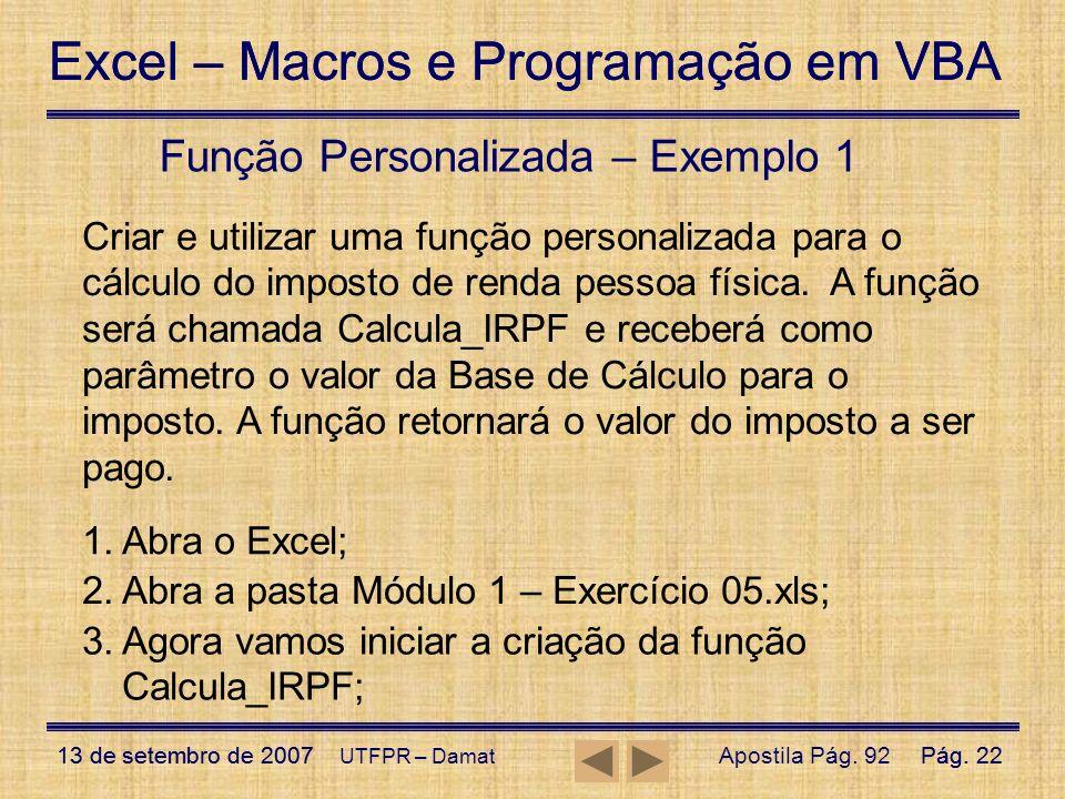 Excel – Macros e Programação em VBA 13 de setembro de 2007Pág. 22 Excel – Macros e Programação em VBA 13 de setembro de 2007Pág. 22 UTFPR – Damat Funç
