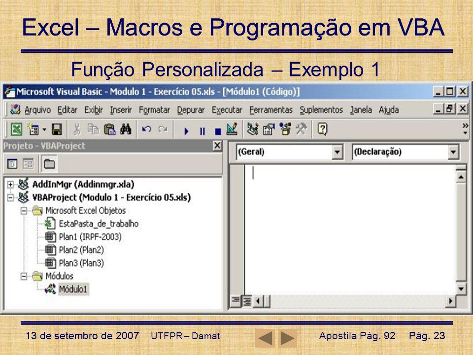 Excel – Macros e Programação em VBA 13 de setembro de 2007Pág. 23 Excel – Macros e Programação em VBA 13 de setembro de 2007Pág. 23 UTFPR – Damat Funç