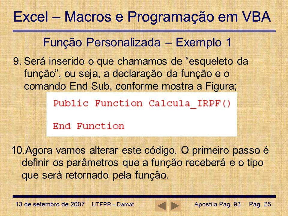 Excel – Macros e Programação em VBA 13 de setembro de 2007Pág. 25 Excel – Macros e Programação em VBA 13 de setembro de 2007Pág. 25 UTFPR – Damat Funç