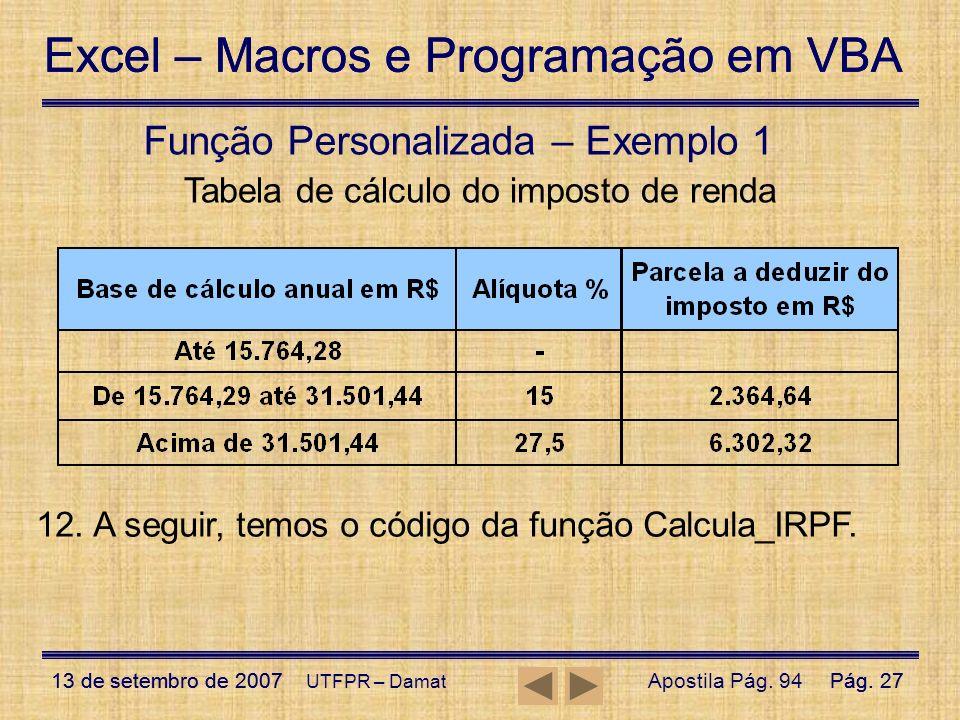 Excel – Macros e Programação em VBA 13 de setembro de 2007Pág. 27 Excel – Macros e Programação em VBA 13 de setembro de 2007Pág. 27 UTFPR – Damat Funç