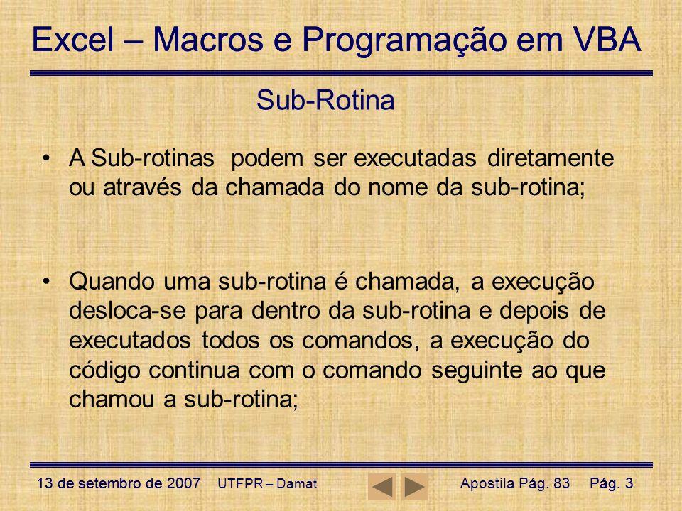Excel – Macros e Programação em VBA 13 de setembro de 2007Pág. 3 Excel – Macros e Programação em VBA 13 de setembro de 2007Pág. 3 UTFPR – Damat Sub-Ro