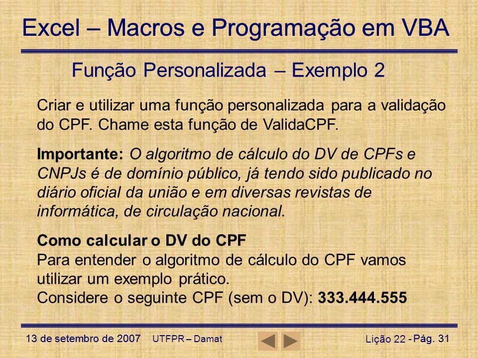 Excel – Macros e Programação em VBA 13 de setembro de 2007Pág. 31 Excel – Macros e Programação em VBA 13 de setembro de 2007Pág. 31 UTFPR – Damat Liçã