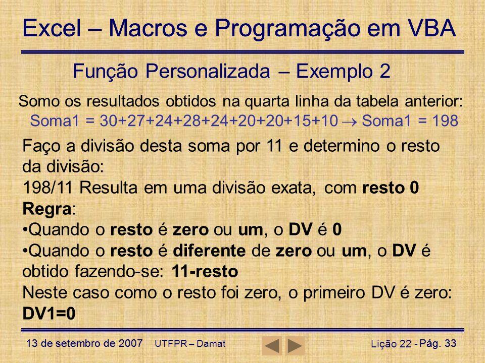 Excel – Macros e Programação em VBA 13 de setembro de 2007Pág. 33 Excel – Macros e Programação em VBA 13 de setembro de 2007Pág. 33 UTFPR – Damat Liçã