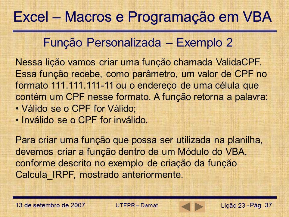 Excel – Macros e Programação em VBA 13 de setembro de 2007Pág. 37 Excel – Macros e Programação em VBA 13 de setembro de 2007Pág. 37 UTFPR – Damat Liçã
