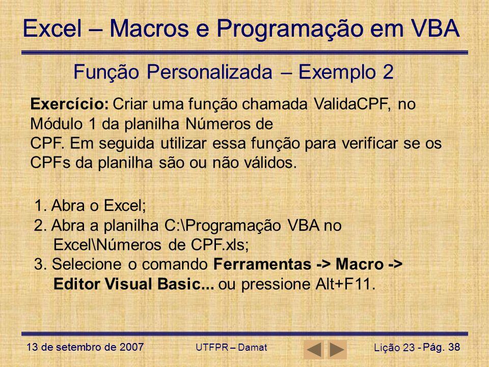 Excel – Macros e Programação em VBA 13 de setembro de 2007Pág. 38 Excel – Macros e Programação em VBA 13 de setembro de 2007Pág. 38 UTFPR – Damat Liçã