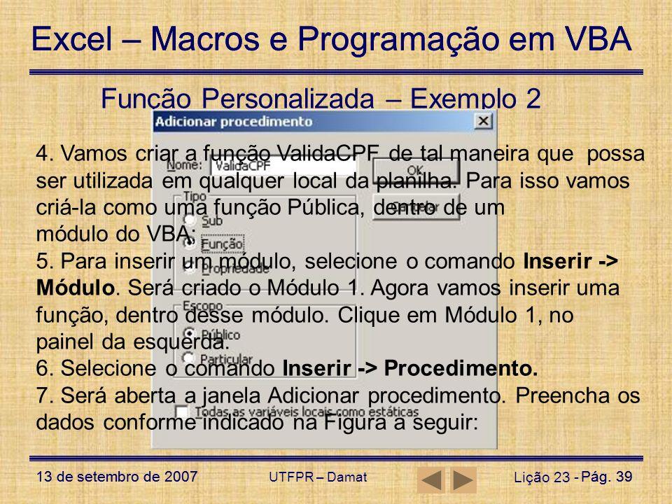 Excel – Macros e Programação em VBA 13 de setembro de 2007Pág. 39 Excel – Macros e Programação em VBA 13 de setembro de 2007Pág. 39 UTFPR – Damat Liçã