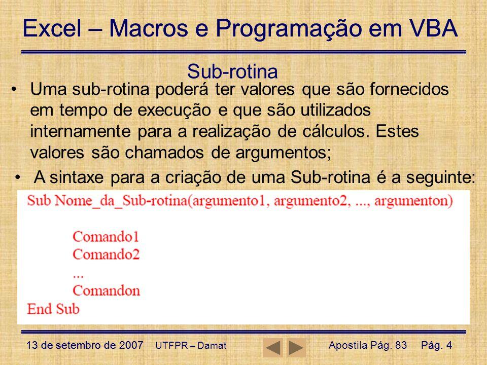 Excel – Macros e Programação em VBA 13 de setembro de 2007Pág. 4 Excel – Macros e Programação em VBA 13 de setembro de 2007Pág. 4 UTFPR – Damat Sub-ro