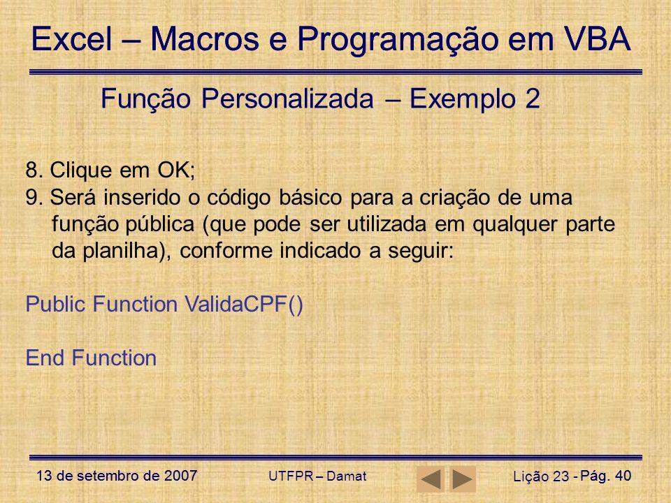 Excel – Macros e Programação em VBA 13 de setembro de 2007Pág. 40 Excel – Macros e Programação em VBA 13 de setembro de 2007Pág. 40 UTFPR – Damat Liçã