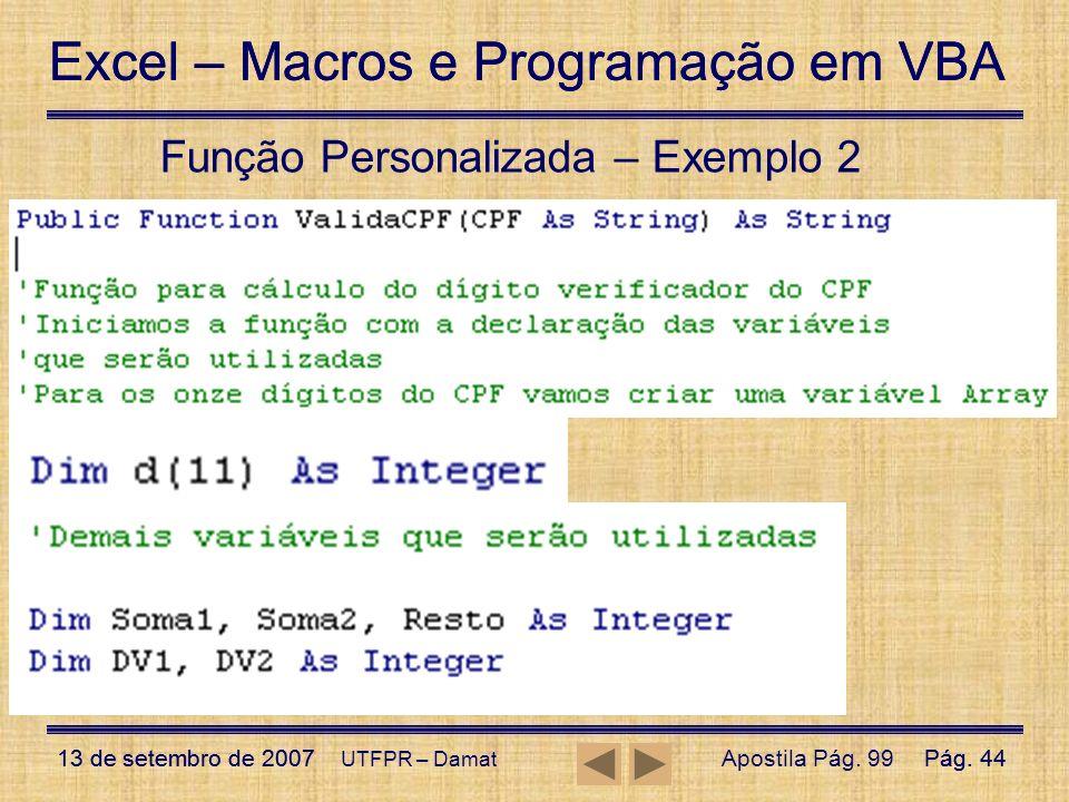Excel – Macros e Programação em VBA 13 de setembro de 2007Pág. 44 Excel – Macros e Programação em VBA 13 de setembro de 2007Pág. 44 UTFPR – Damat Funç