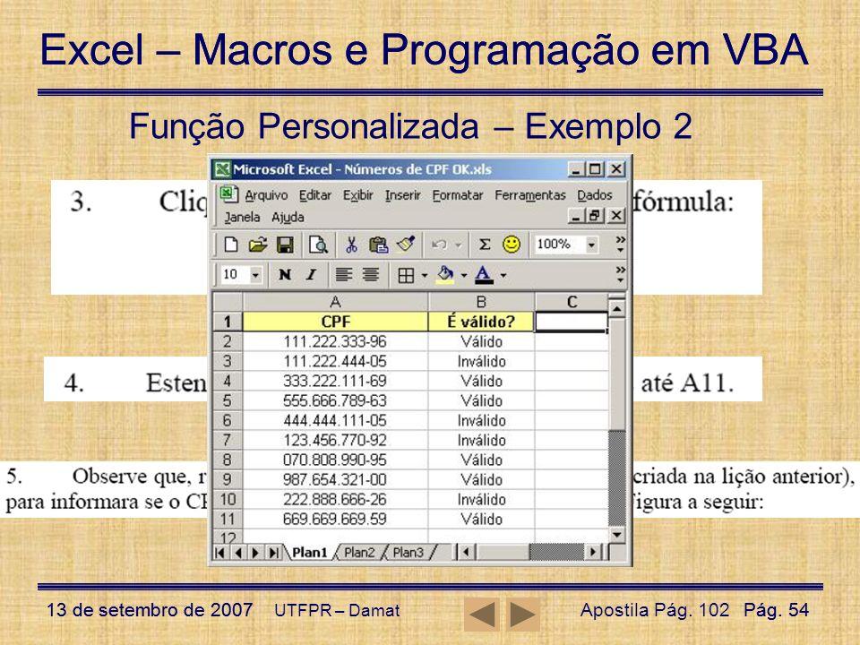 Excel – Macros e Programação em VBA 13 de setembro de 2007Pág. 54 Excel – Macros e Programação em VBA 13 de setembro de 2007Pág. 54 UTFPR – Damat Funç