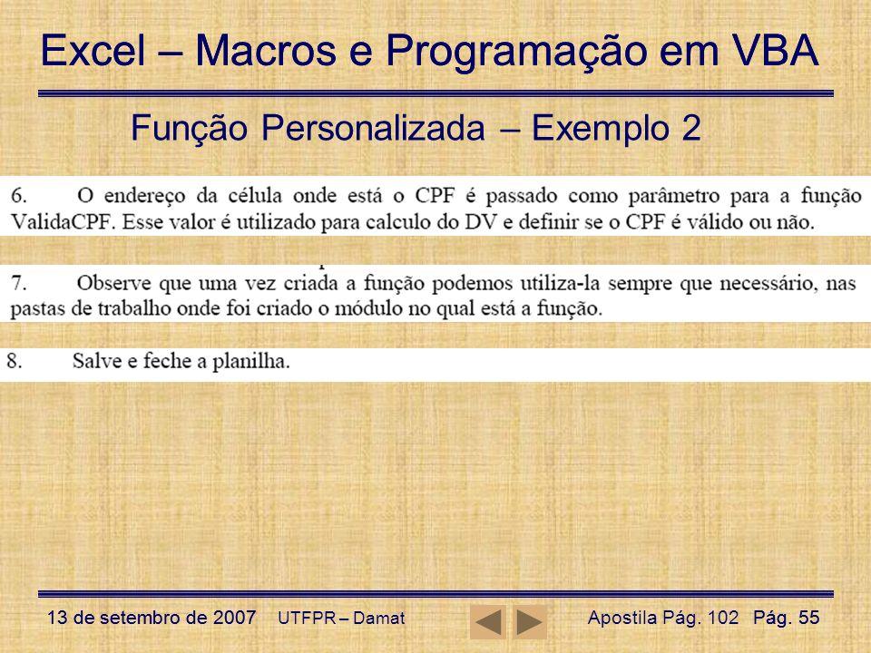 Excel – Macros e Programação em VBA 13 de setembro de 2007Pág. 55 Excel – Macros e Programação em VBA 13 de setembro de 2007Pág. 55 UTFPR – Damat Funç