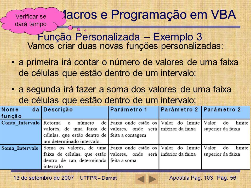 Excel – Macros e Programação em VBA 13 de setembro de 2007Pág. 56 Excel – Macros e Programação em VBA 13 de setembro de 2007Pág. 56 UTFPR – Damat Funç