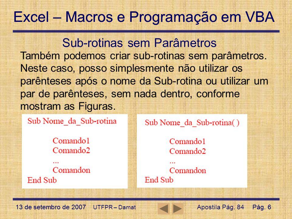 Excel – Macros e Programação em VBA 13 de setembro de 2007Pág. 6 Excel – Macros e Programação em VBA 13 de setembro de 2007Pág. 6 UTFPR – Damat Sub-ro