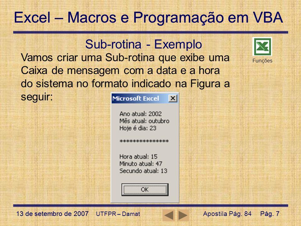 Excel – Macros e Programação em VBA 13 de setembro de 2007Pág. 7 Excel – Macros e Programação em VBA 13 de setembro de 2007Pág. 7 UTFPR – Damat Sub-ro