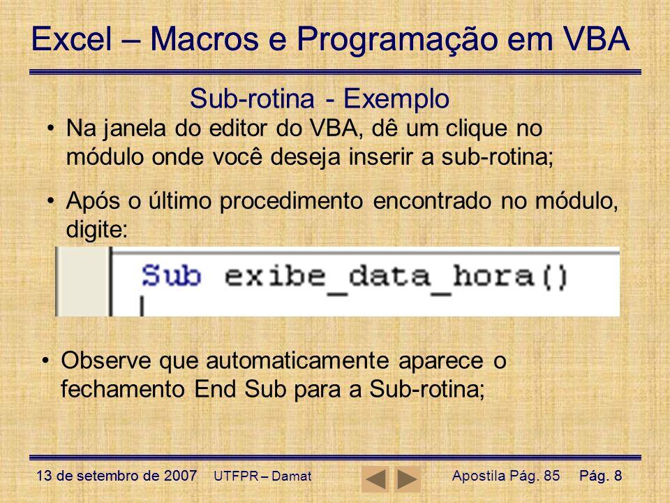 Excel – Macros e Programação em VBA 13 de setembro de 2007Pág. 8 Excel – Macros e Programação em VBA 13 de setembro de 2007Pág. 8 UTFPR – Damat Sub-ro