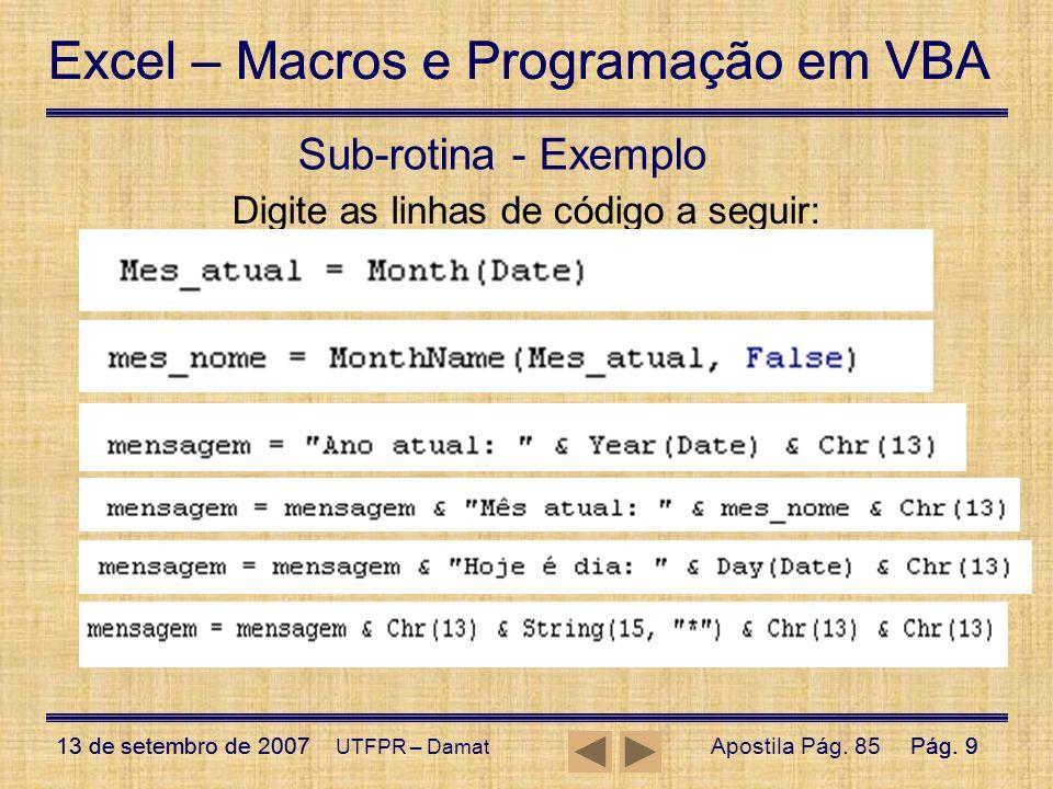 Excel – Macros e Programação em VBA 13 de setembro de 2007Pág. 9 Excel – Macros e Programação em VBA 13 de setembro de 2007Pág. 9 UTFPR – Damat Sub-ro