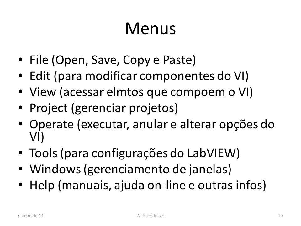 Menus File (Open, Save, Copy e Paste) Edit (para modificar componentes do VI) View (acessar elmtos que compoem o VI) Project (gerenciar projetos) Oper