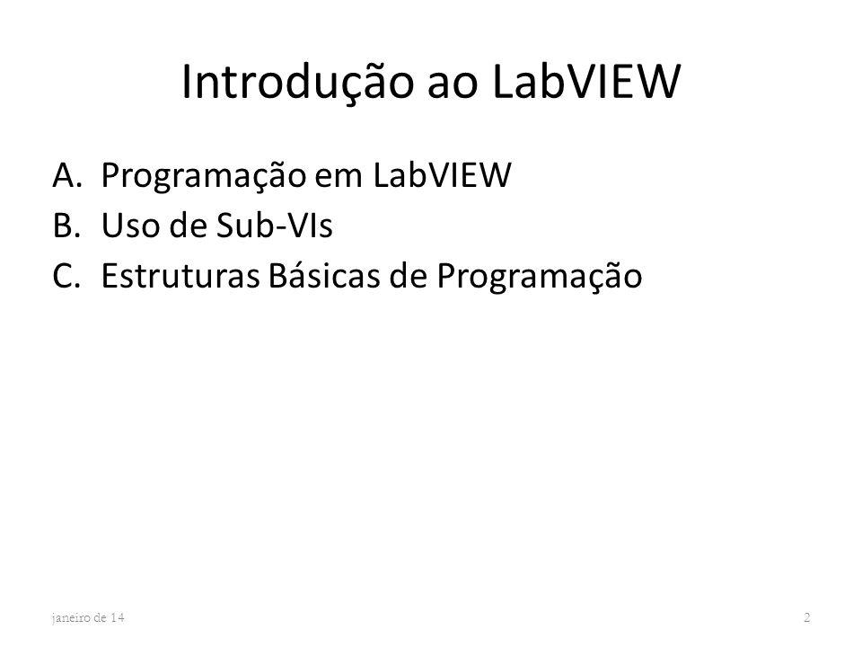 Introdução ao LabVIEW A.Programação em LabVIEW B.Uso de Sub-VIs C.Estruturas Básicas de Programação janeiro de 142