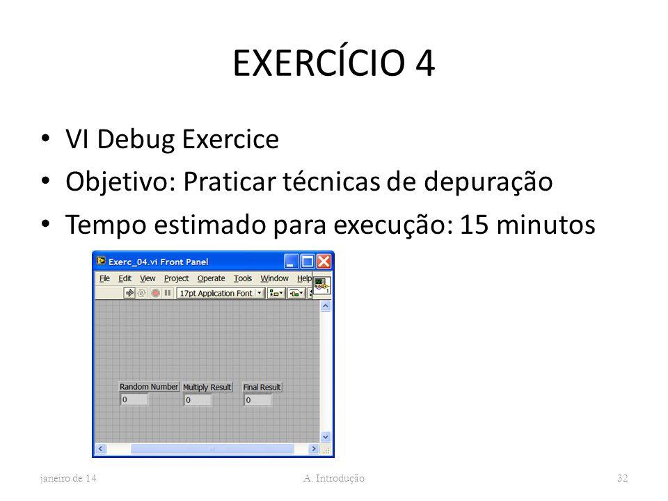 EXERCÍCIO 4 VI Debug Exercice Objetivo: Praticar técnicas de depuração Tempo estimado para execução: 15 minutos janeiro de 14 A. Introdução 32