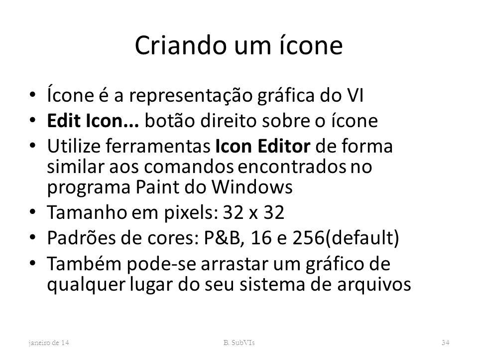 Criando um ícone Ícone é a representação gráfica do VI Edit Icon... botão direito sobre o ícone Utilize ferramentas Icon Editor de forma similar aos c