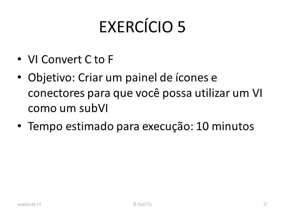 EXERCÍCIO 5 VI Convert C to F Objetivo: Criar um painel de ícones e conectores para que você possa utilizar um VI como um subVI Tempo estimado para ex