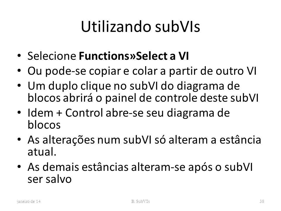 Utilizando subVIs Selecione Functions»Select a VI Ou pode-se copiar e colar a partir de outro VI Um duplo clique no subVI do diagrama de blocos abrirá