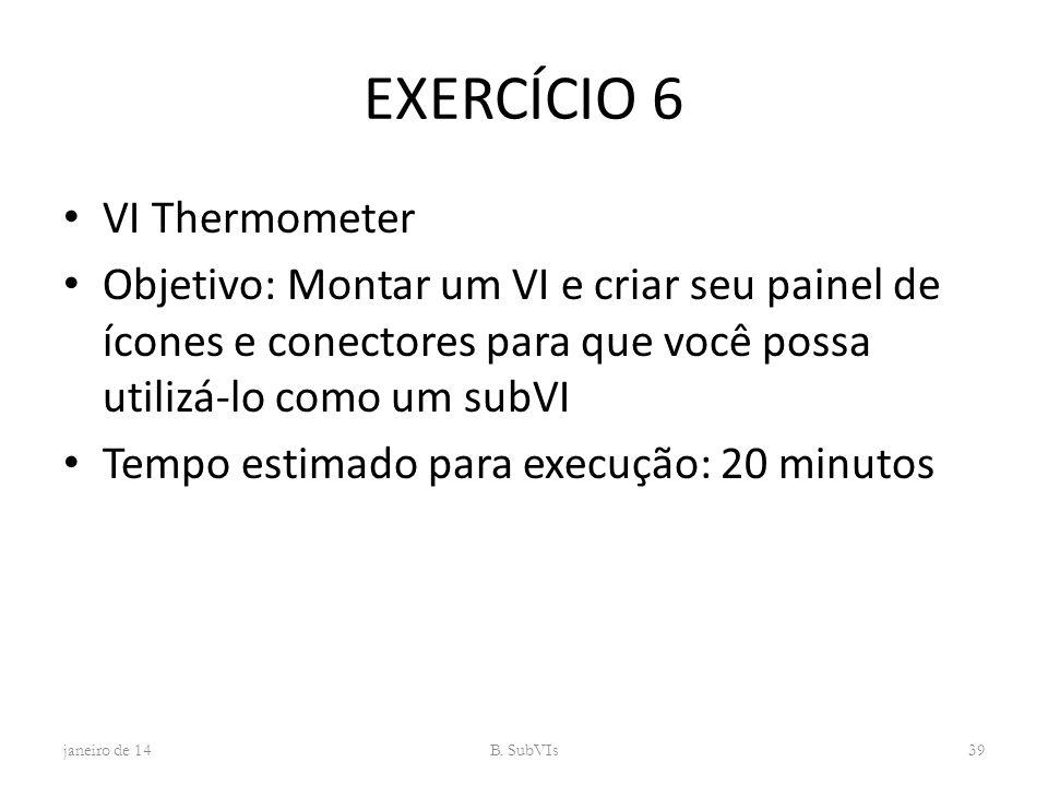 EXERCÍCIO 6 VI Thermometer Objetivo: Montar um VI e criar seu painel de ícones e conectores para que você possa utilizá-lo como um subVI Tempo estimad