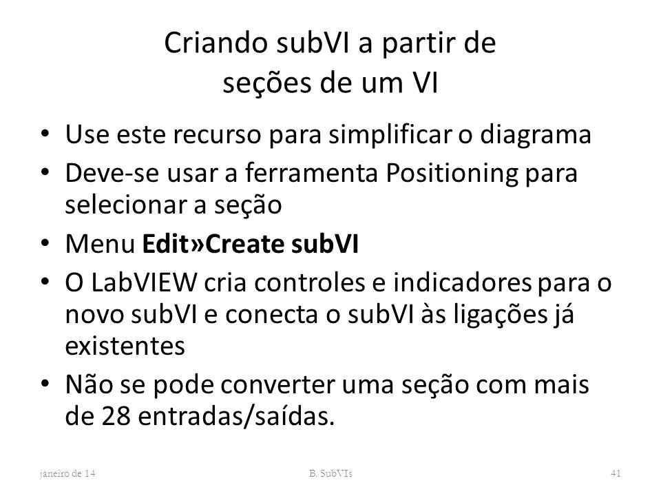 Criando subVI a partir de seções de um VI Use este recurso para simplificar o diagrama Deve-se usar a ferramenta Positioning para selecionar a seção M