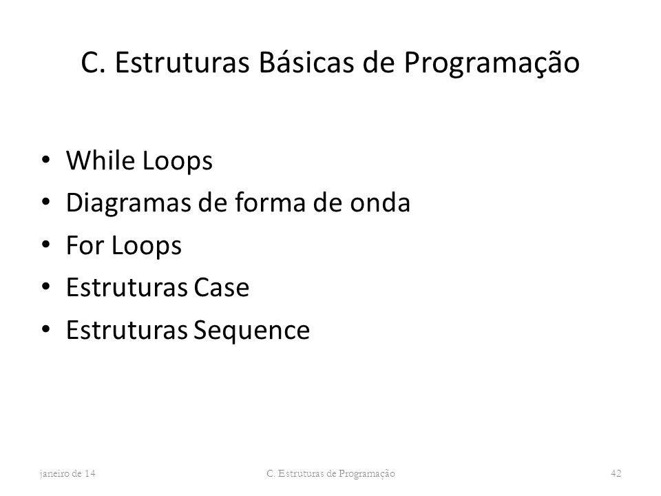 C. Estruturas Básicas de Programação While Loops Diagramas de forma de onda For Loops Estruturas Case Estruturas Sequence janeiro de 14 C. Estruturas