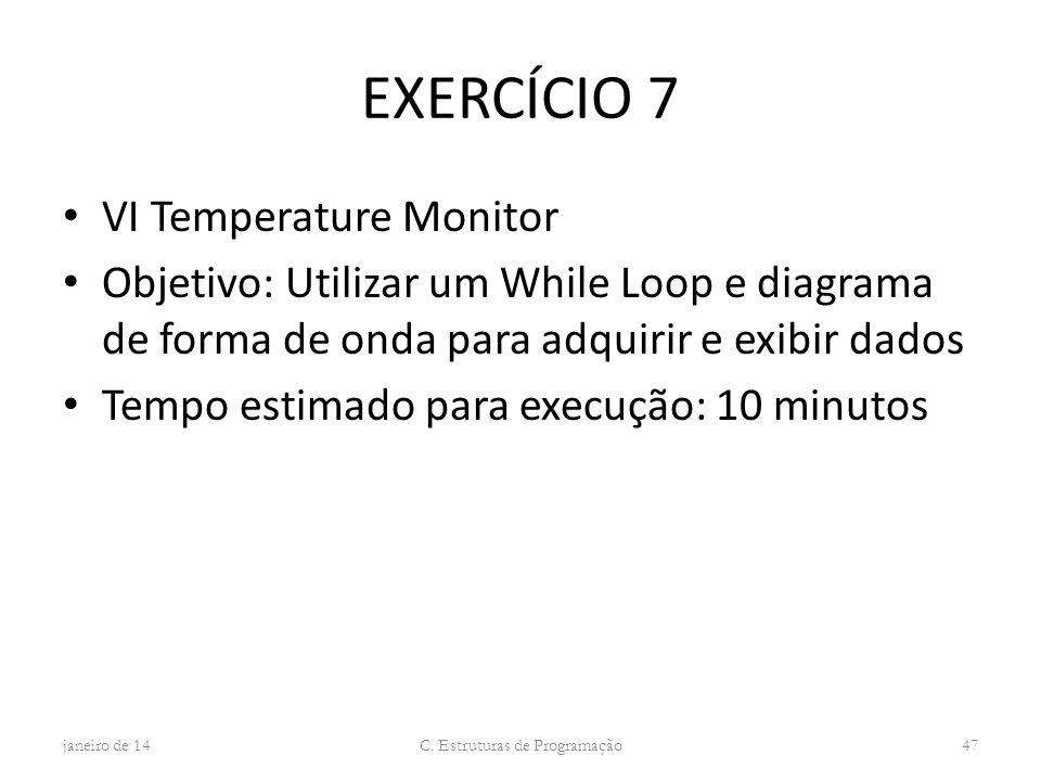 EXERCÍCIO 7 VI Temperature Monitor Objetivo: Utilizar um While Loop e diagrama de forma de onda para adquirir e exibir dados Tempo estimado para execu