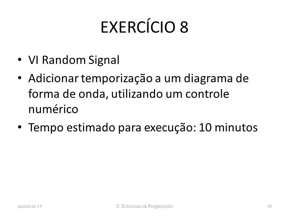 EXERCÍCIO 8 VI Random Signal Adicionar temporização a um diagrama de forma de onda, utilizando um controle numérico Tempo estimado para execução: 10 m