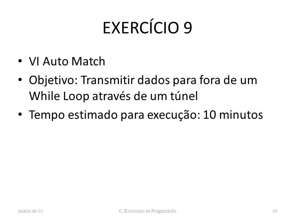 EXERCÍCIO 9 VI Auto Match Objetivo: Transmitir dados para fora de um While Loop através de um túnel Tempo estimado para execução: 10 minutos janeiro d