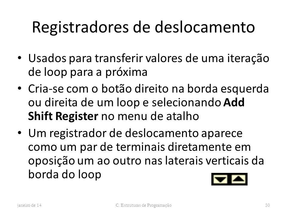 Registradores de deslocamento Usados para transferir valores de uma iteração de loop para a próxima Cria-se com o botão direito na borda esquerda ou d