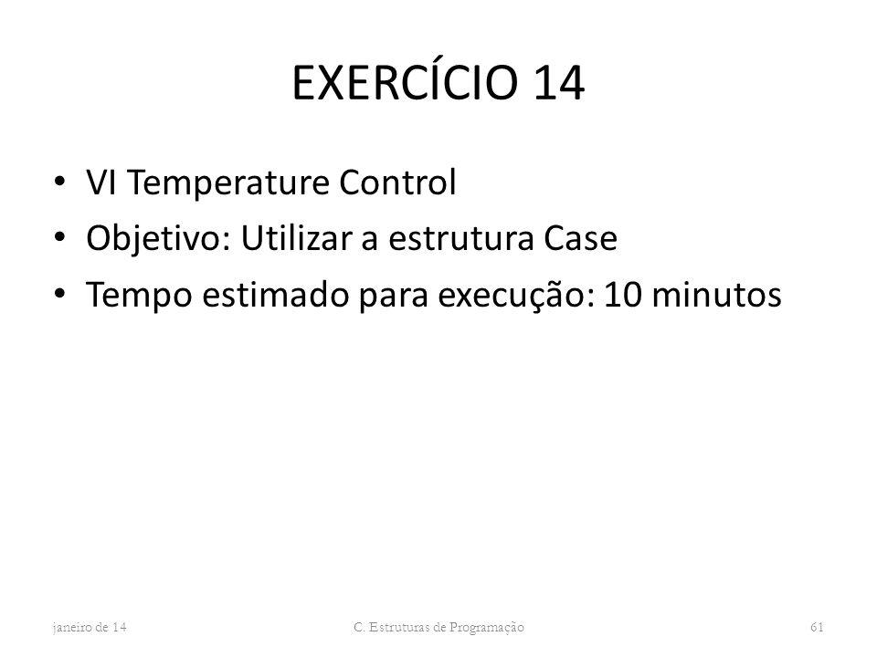 EXERCÍCIO 14 VI Temperature Control Objetivo: Utilizar a estrutura Case Tempo estimado para execução: 10 minutos janeiro de 14 C. Estruturas de Progra