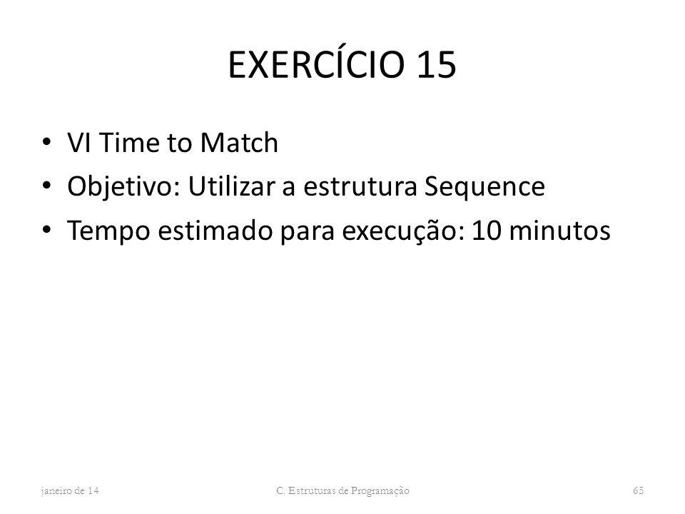 EXERCÍCIO 15 VI Time to Match Objetivo: Utilizar a estrutura Sequence Tempo estimado para execução: 10 minutos janeiro de 14 C. Estruturas de Programa