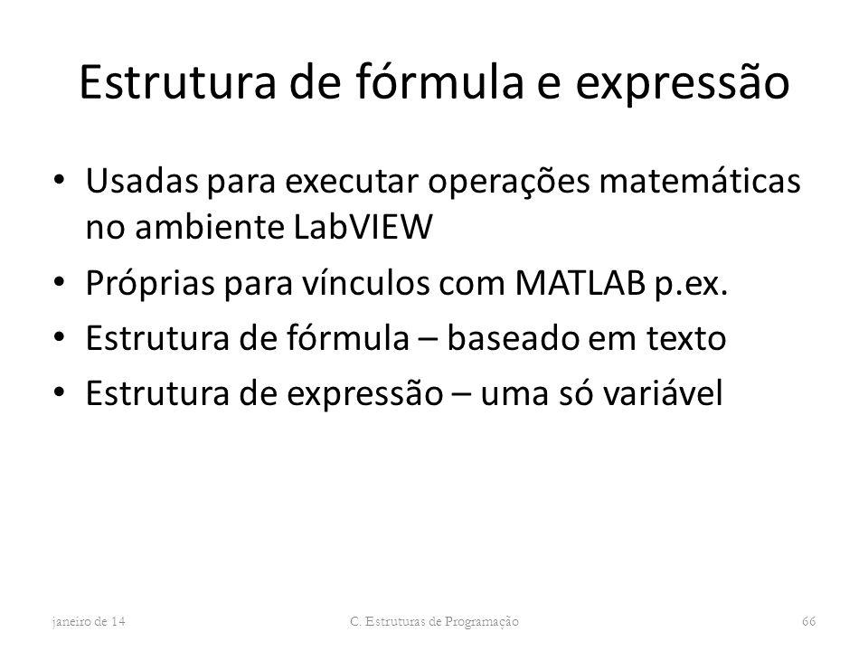Estrutura de fórmula e expressão Usadas para executar operações matemáticas no ambiente LabVIEW Próprias para vínculos com MATLAB p.ex. Estrutura de f
