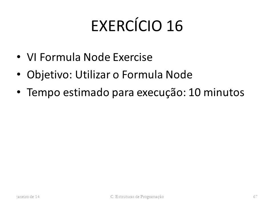 EXERCÍCIO 16 VI Formula Node Exercise Objetivo: Utilizar o Formula Node Tempo estimado para execução: 10 minutos janeiro de 14 C. Estruturas de Progra