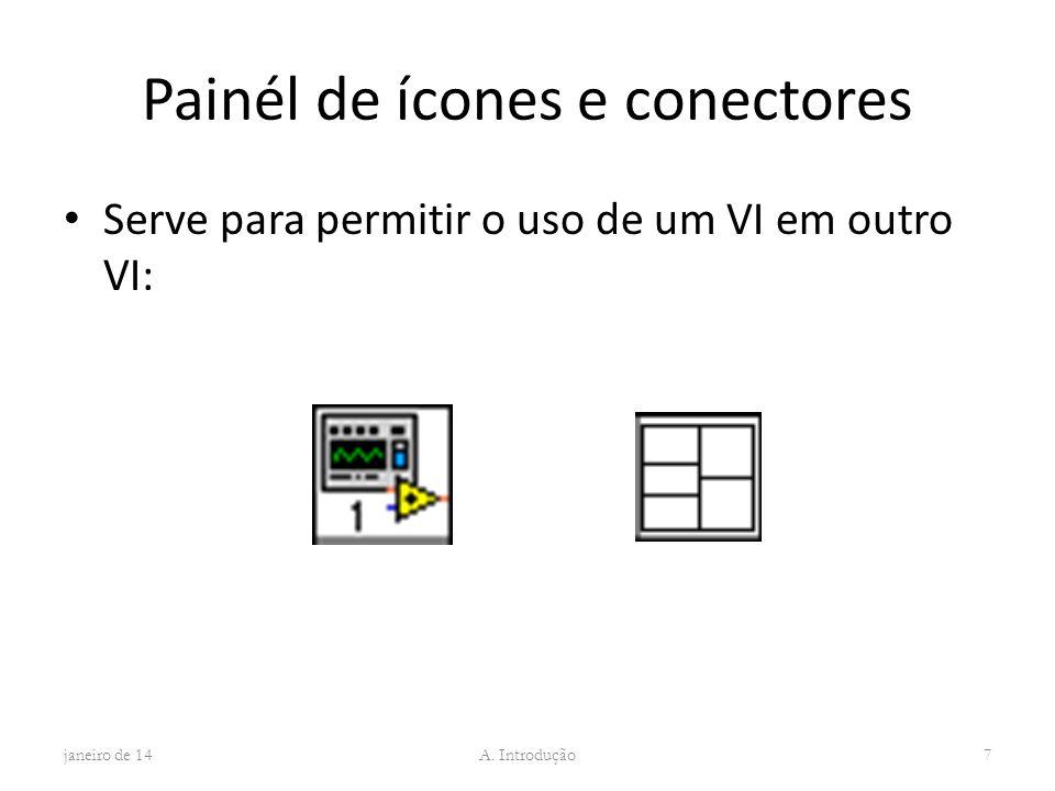 Painél de ícones e conectores Serve para permitir o uso de um VI em outro VI: janeiro de 14 A. Introdução 7