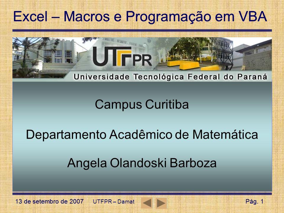 Excel – Macros e Programação em VBA 13 de setembro de 2007Pág. 1 Excel – Macros e Programação em VBA 13 de setembro de 2007Pág. 1 UTFPR – Damat Campus