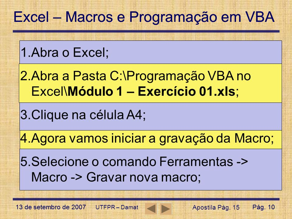 Excel – Macros e Programação em VBA 13 de setembro de 2007Pág. 10 Excel – Macros e Programação em VBA 13 de setembro de 2007Pág. 10 UTFPR – Damat 1.Ab