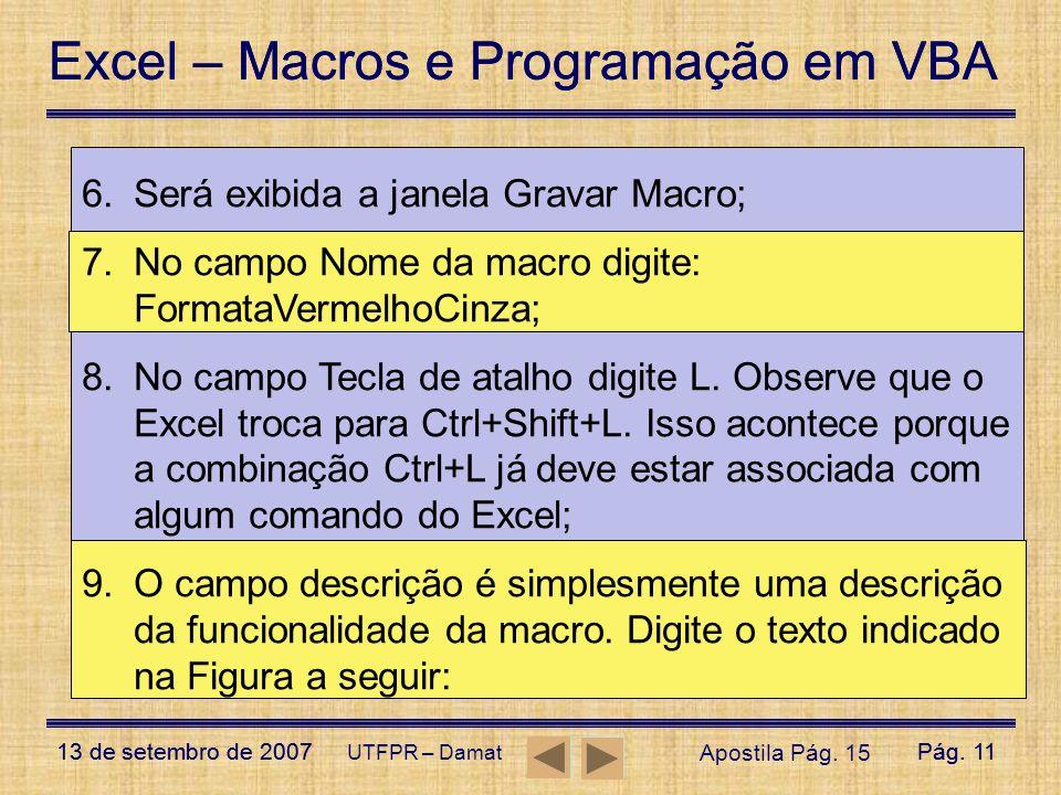 Excel – Macros e Programação em VBA 13 de setembro de 2007Pág. 11 Excel – Macros e Programação em VBA 13 de setembro de 2007Pág. 11 UTFPR – Damat 6.Se