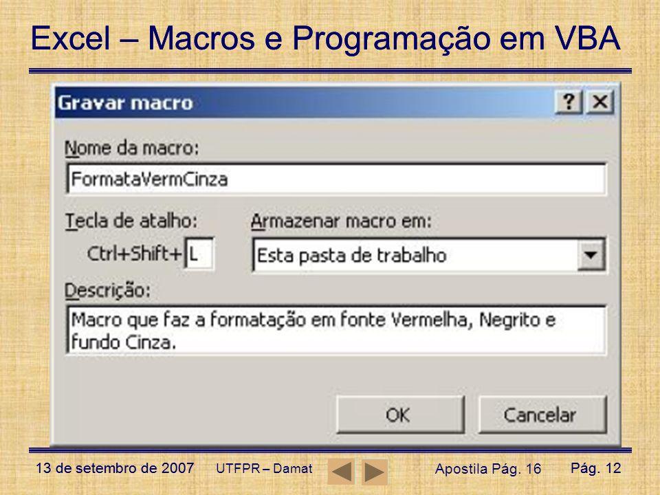 Excel – Macros e Programação em VBA 13 de setembro de 2007Pág. 12 Excel – Macros e Programação em VBA 13 de setembro de 2007Pág. 12 UTFPR – Damat Apos