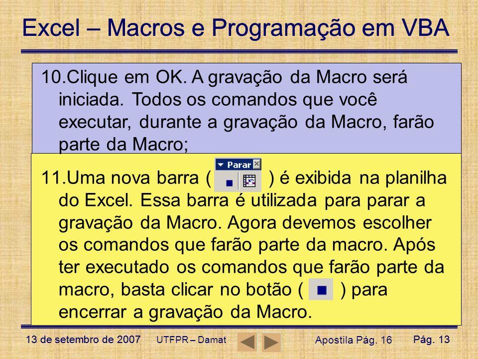 Excel – Macros e Programação em VBA 13 de setembro de 2007Pág. 13 Excel – Macros e Programação em VBA 13 de setembro de 2007Pág. 13 UTFPR – Damat 10.C