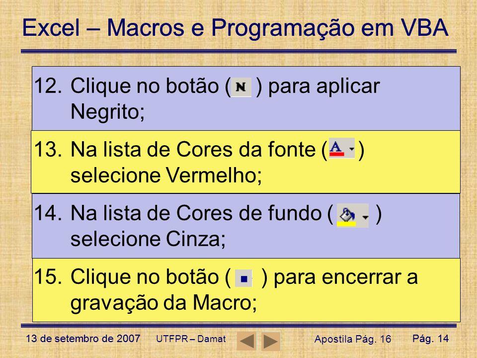 Excel – Macros e Programação em VBA 13 de setembro de 2007Pág. 14 Excel – Macros e Programação em VBA 13 de setembro de 2007Pág. 14 UTFPR – Damat 12.C