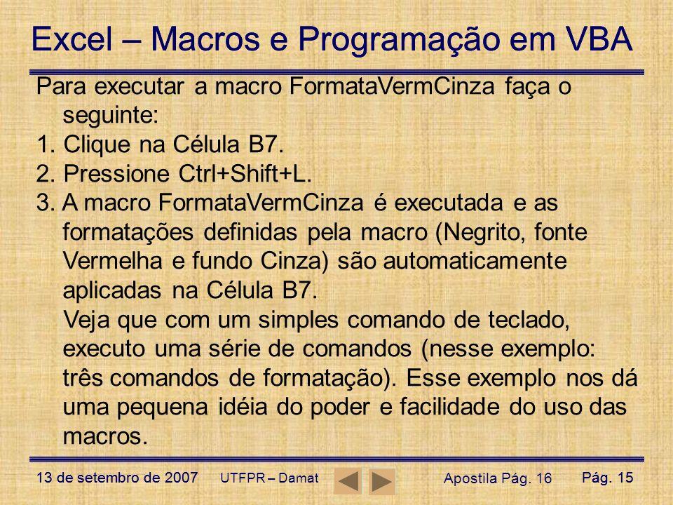 Excel – Macros e Programação em VBA 13 de setembro de 2007Pág. 15 Excel – Macros e Programação em VBA 13 de setembro de 2007Pág. 15 UTFPR – Damat Para